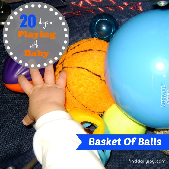 Basket Of Balls {Playing With Baby, Day 12} - finddailyjoy.com