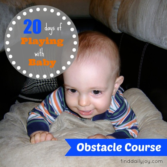 Obstacle Course {Playing With Baby, Day 7} - finddailyjoy.com