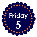 Friday Five - finddailyjoy.com