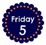 Friday Five - finddailyjoy.com