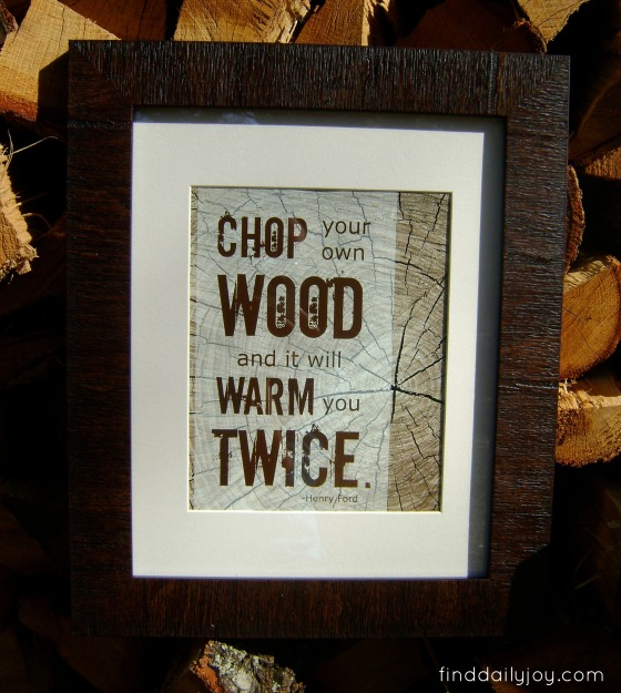 Chop Your Own Wood Poster {Free Printable} - finddailyjoy.com